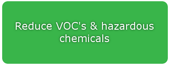 Reduce VOC's & hazardous chemicals