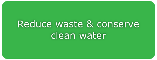 Reduce waste & conserve clean water